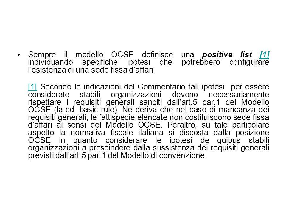 Sempre il modello OCSE definisce una positive list [1] individuando specifiche ipotesi che potrebbero configurare l'esistenza di una sede fissa d'affari